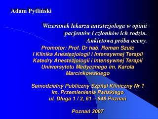 Adam Pytliński  Wizerunek lekarza anestezjologa w opinii  pacjentów i członków ich rodzin.