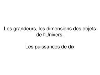 Les grandeurs, les dimensions des objets de l'Univers. Les puissances de dix