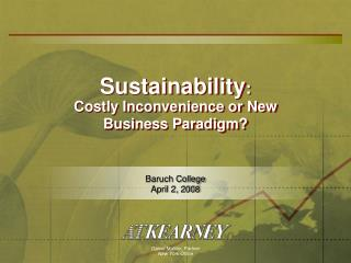 Sustainability :  Costly Inconvenience or New Business Paradigm?