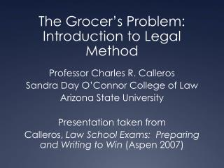 The Grocer's Problem:  Introduction to Legal Method Professor Charles R. Calleros
