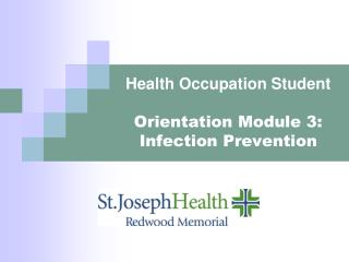 Health Occupation Student  Orientation Module 3: Infection Prevention
