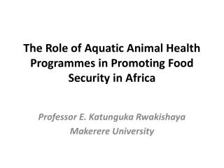 The Role of Aquatic Animal Health Programmes in Promoting Food Security in Africa