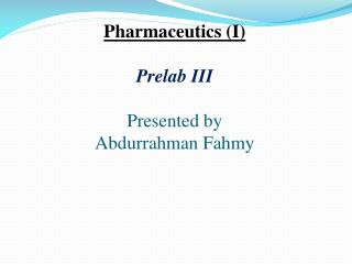 Pharmaceutics (I) Prelab  III Presented by Abdurrahman  Fahmy