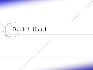 Book 2  Unit 1