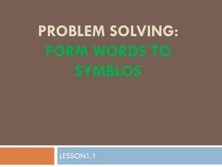 PROBLEM SOLVING: FORM WORDS TO SYMBLOS