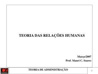 TEORIA DAS RELAÇÕES HUMANAS Março/2007 Prof. Mauri C. Soares