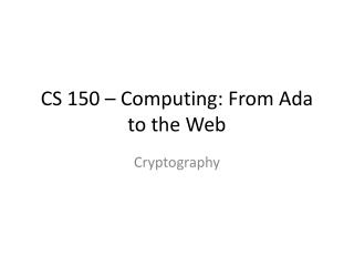 CS 150 � Computing: From Ada to the Web