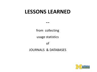 LESSONS LEARNED -- from  collecting  usage statistics of JOURNALS  & DATABASES