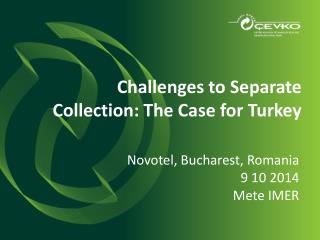Challenges to Separate Collection :  The Case for Turkey
