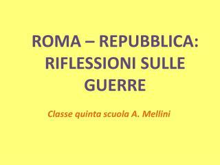ROMA � REPUBBLICA: RIFLESSIONI SULLE GUERRE