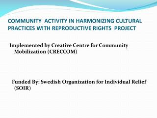 COMMUNITY  ACTIVITY IN HARMONIZING CULTURAL PRACTICES WITH REPRODUCTIVE RIGHTS  PROJECT