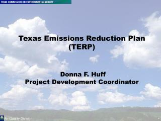 Texas Emissions Reduction Plan (TERP)  Donna F. Huff Project Development Coordinator