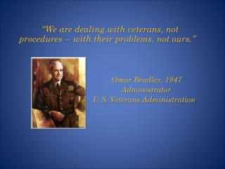 """""""We are dealing with veterans, not procedures -- with their problems, not ours."""""""