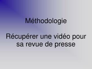 Méthodologie Récupérer une vidéo pour sa revue de presse