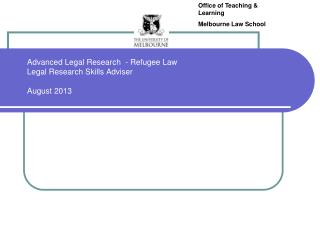 Advanced Legal Research  - Refugee Law Legal Research Skills Adviser August 2013