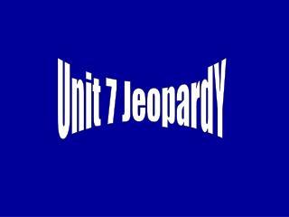 Unit 7 JeopardY