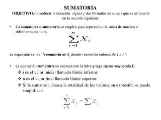 La  sumatoria o sumatorio  se emplea para representar la suma de muchos o infinitos sumandos .