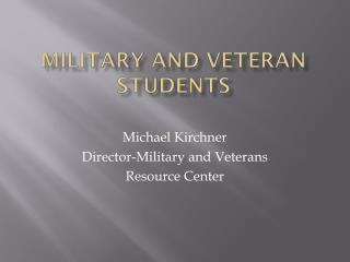 MILITARY AND VETERAN STUDENTS