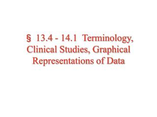 § 13.4 - 14.1  Terminology, Clinical Studies, Graphical Representations of Data
