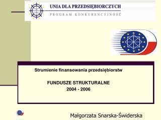 Strumienie finansowania przedsiębiorstw FUNDUSZE STRUKTURALNE 2004 - 2006