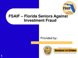FSAIF – Florida Seniors Against  	 	       Investment Fraud