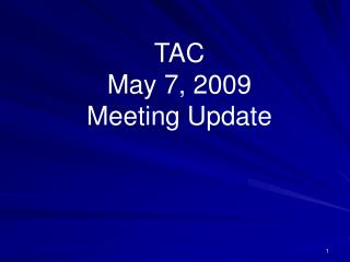TAC May 7, 2009 Meeting Update
