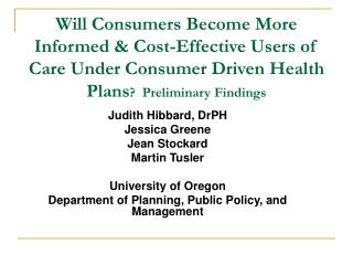 Judith Hibbard, DrPH Jessica Greene Jean Stockard Martin Tusler University of Oregon