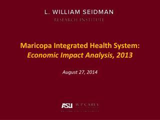 Maricopa Integrated Health System:   Economic Impact Analysis, 2013