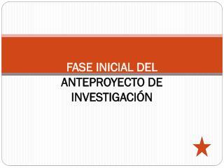 FASE  INICIAL DEL  ANTEPROYECTO  DE INVESTIGACIÓN