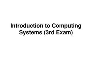 Introduction to Computing Systems (3rd Exam)