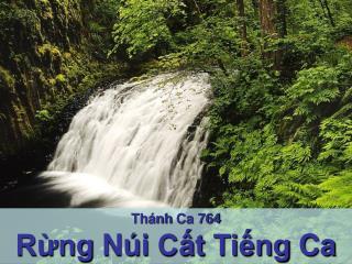 Th�nh Ca  764 R?ng N�i C?t Ti?ng Ca