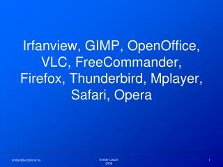 Irfanview, GIMP, OpenOffice, VLC, FreeCommander, Firefox, Thunderbird, Mplayer, Safari, Opera