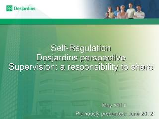 Self-Regulation Desjardins perspective Supervision: a responsibility to share