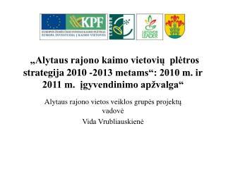 Alytaus rajono vietos veiklos grup ės projektų vadovė Vida Vrubliauskienė