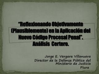 Jorge E. Vergara Villanueva Director de la Defensa Pública del Ministerio de Justicia        Piura