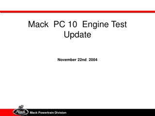 Mack  PC 10  Engine Test Update November 22nd  2004