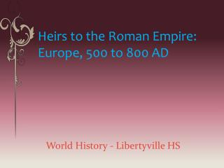Heirs to the Roman Empire:  Europe, 500 to 800 AD