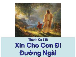 Thánh Ca  738 Xin Cho Con Ði  Ðường  Ngài