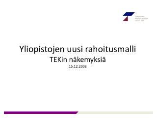 Yliopistojen uusi rahoitusmalli  TEKin näkemyksiä 15.12.2008