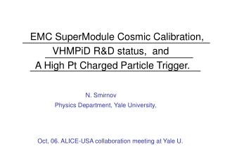 EMC SuperModule Cosmic Calibration,               VHMPiD R&D status,  and