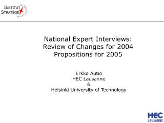 National Expert Interviews:  Review of Changes for 2004  Propositions for 2005