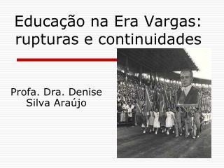 Educa  o na Era Vargas: rupturas e continuidades