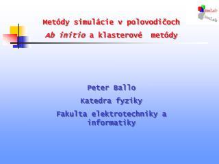 Metódy simulácie v polovodičoch Ab initio  a klasterové  metódy Peter Ballo Katedra fyziky