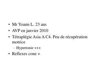 Mr Yoann L. 23 ans AVP en janvier 2010 Tétraplégie Asia A C4. Peu de récupération motrice