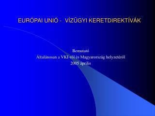 EURÓPAI UNIÓ -  VÍZÜGYI KERETDIREKTÍVÁK