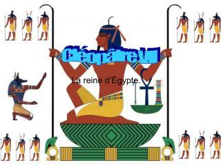 La reine d'Égypte.
