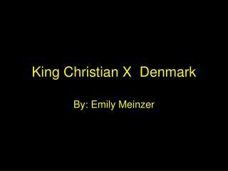 King Christian X  Denmark