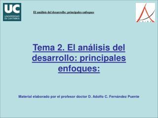 Tema 2. El an lisis del desarrollo: principales enfoques:   Material elaborado por el profesor doctor D. Adolfo C. Fern