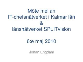 Möte mellan  IT-chefsnätverket i Kalmar län & länsnätverket SPLITvision 6:e maj 2010