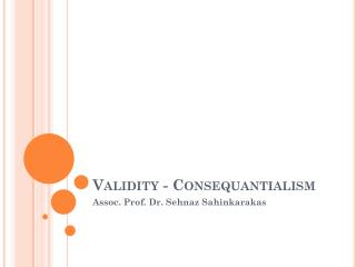 Validity  - C onsequantialism